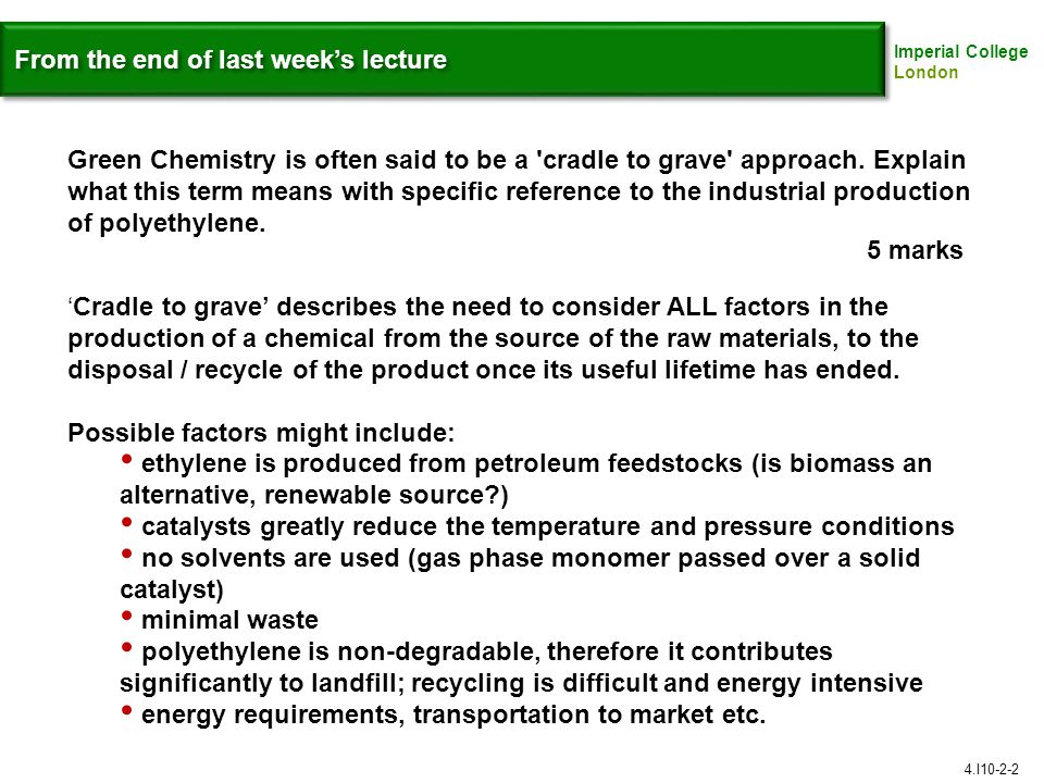 Imperial College London From the end of last week's lecture 4.I10-2-2 Green Chemistry is often said to be a cradle to grave approach.