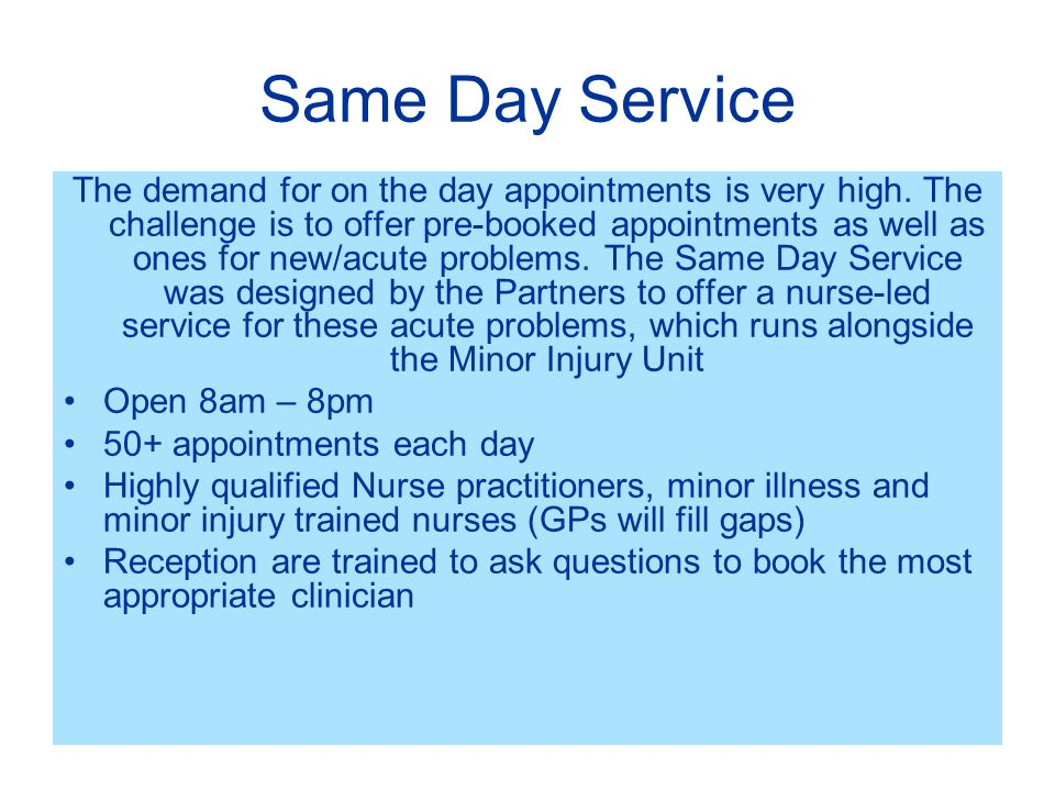 Same Day Service The demand for on the day appointments is very high.