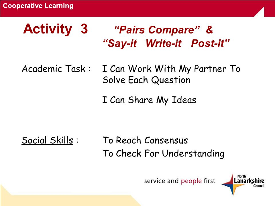 Cooperative Learning Activity 3 Pairs Compare & Say-it Write-it Post-it Academic Task : I Can Work With My Partner To Solve Each Question I Can Share My Ideas Social Skills :To Reach Consensus To Check For Understanding