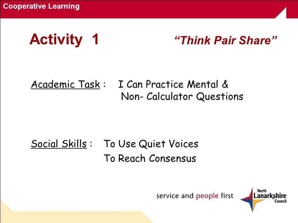 Cooperative Learning Activity 1 Think Pair Share Academic Task : I Can Practice Mental & Non- Calculator Questions Social Skills :To Use Quiet Voices To Reach Consensus