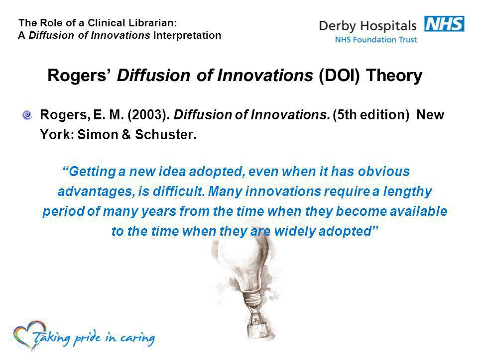 The Role of a Clinical Librarian: A Diffusion of Innovations Interpretation Rogers' Diffusion of Innovations (DOI) Theory Rogers, E.