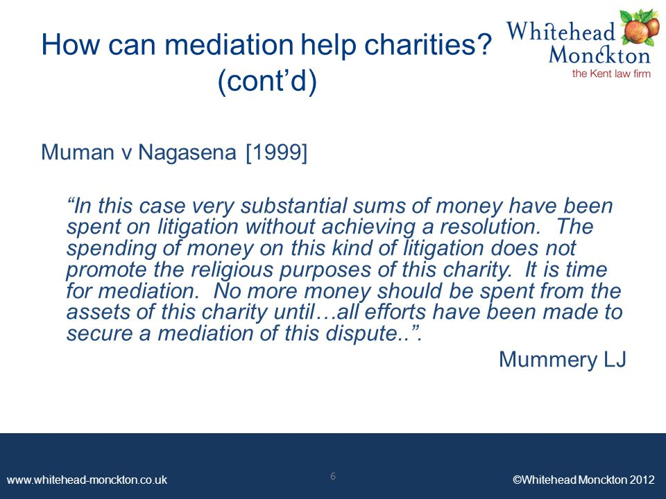 www.whitehead-monckton.co.uk ©Whitehead Monckton 2012 6 How can mediation help charities.
