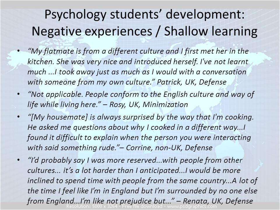 Psychology students' development: Negative experiences / Shallow learning My flatmate is from a different culture and I first met her in the kitchen.
