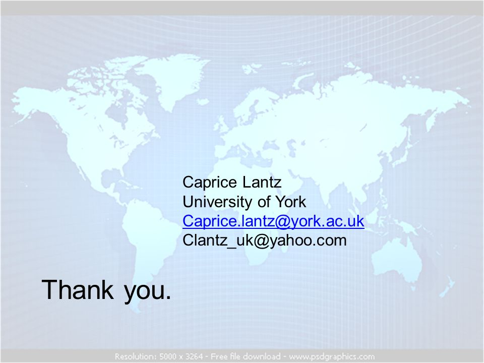Caprice Lantz University of York Caprice.lantz@york.ac.uk Clantz_uk@yahoo.com Thank you.