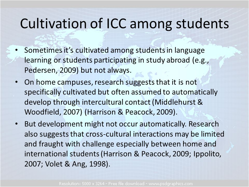 Cultivation of ICC among students Sometimes it's cultivated among students in language learning or students participating in study abroad (e.g., Pedersen, 2009) but not always.