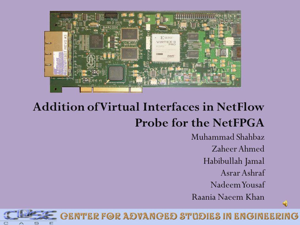 Addition of Virtual Interfaces in NetFlow Probe for the NetFPGA Muhammad Shahbaz Zaheer Ahmed Habibullah Jamal Asrar Ashraf Nadeem Yousaf Raania Naeem