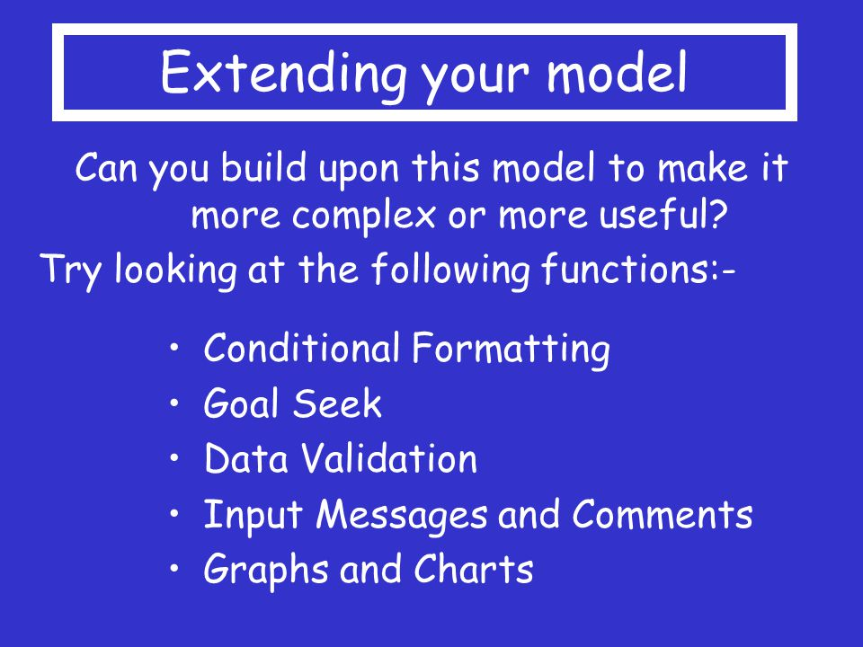 Extending your model Can you build upon this model to make it more complex or more useful.