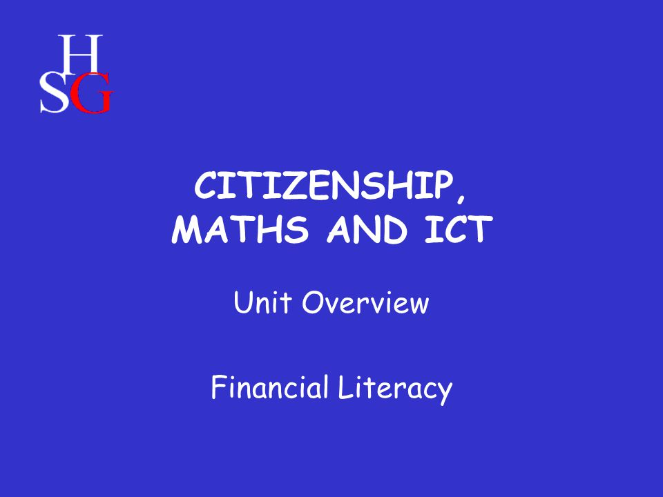 CITIZENSHIP, MATHS AND ICT Unit Overview Financial Literacy