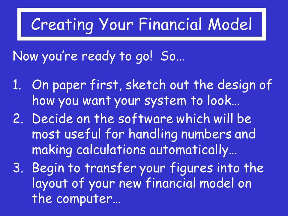 Creating Your Financial Model Now you're ready to go.
