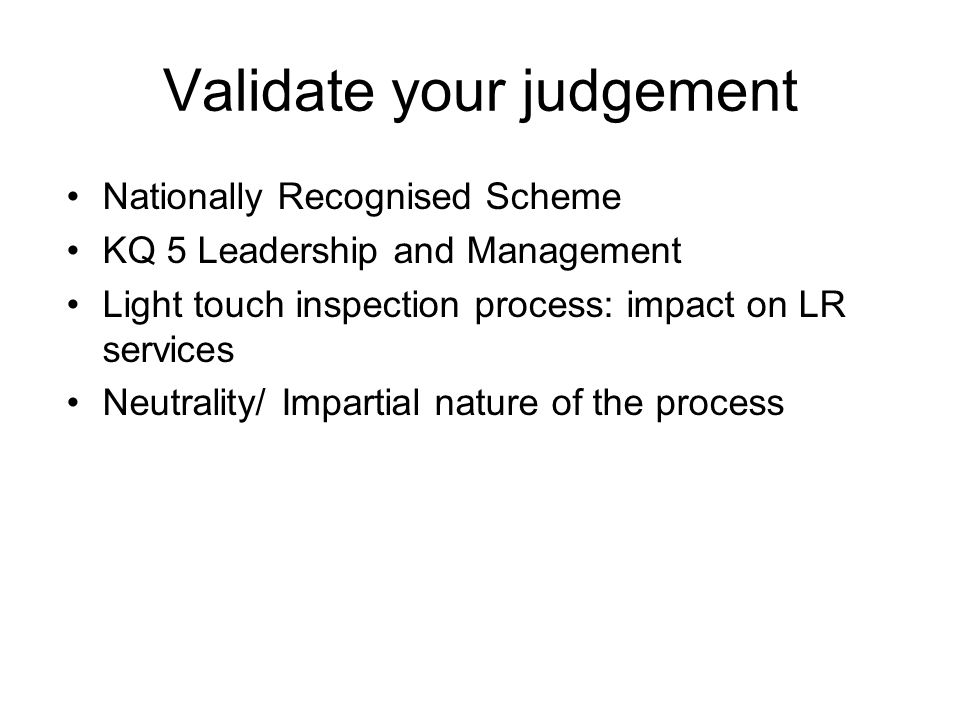 Nationally Recognised Scheme KQ 5 Leadership and Management Light touch inspection process: impact on LR services Neutrality/ Impartial nature of the process