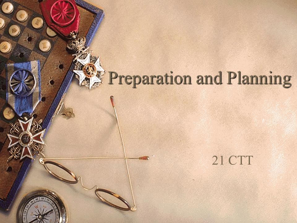 Preparation and Planning 21 CTT