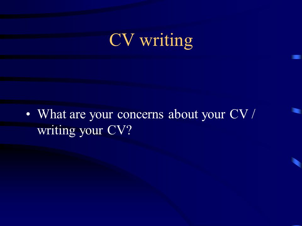 CV writing What are your concerns about your CV / writing your CV