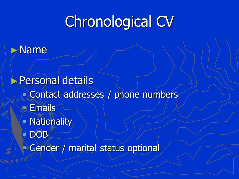 Chronological CV ► Name ► Personal details  Contact addresses / phone numbers   s  Nationality  DOB  Gender / marital status optional