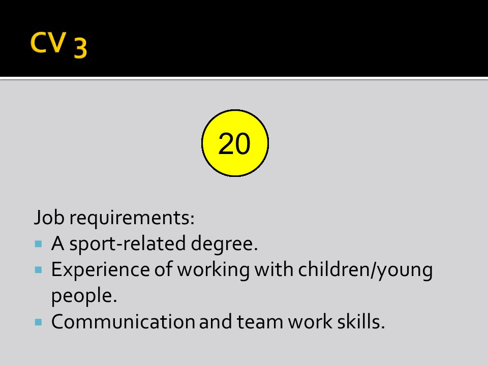 Job requirements:  A sport-related degree.  Experience of working with children/young people.