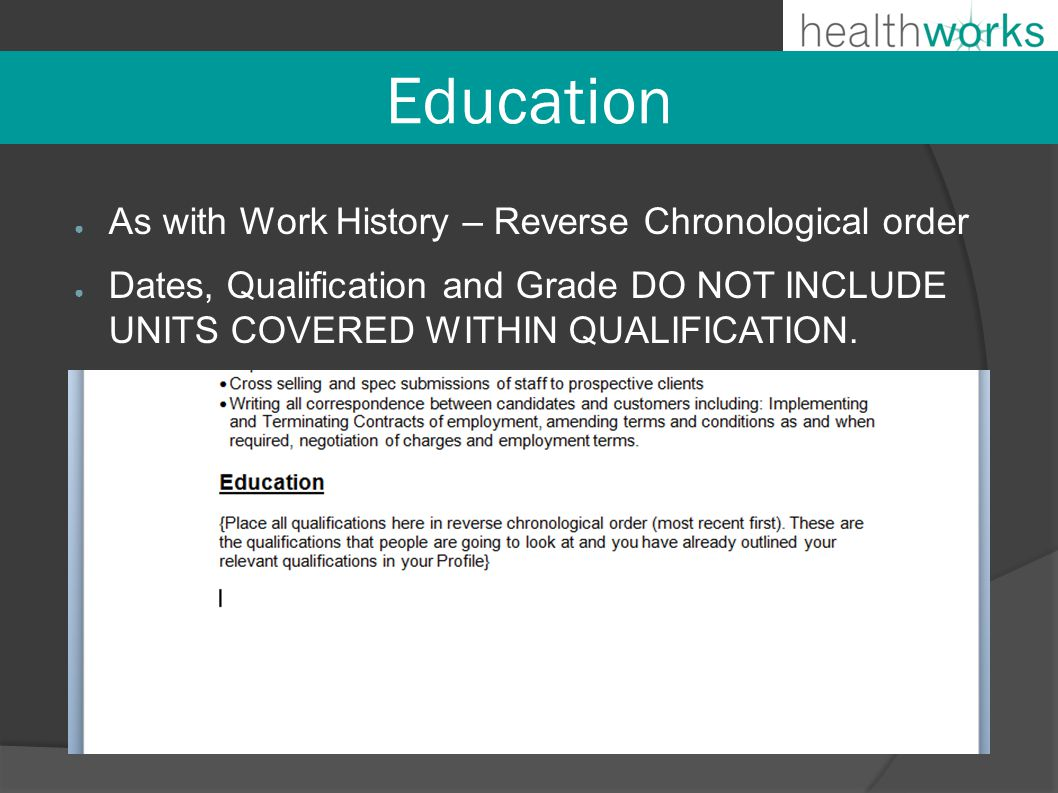 Education ● As with Work History – Reverse Chronological order ● Dates, Qualification and Grade DO NOT INCLUDE UNITS COVERED WITHIN QUALIFICATION.