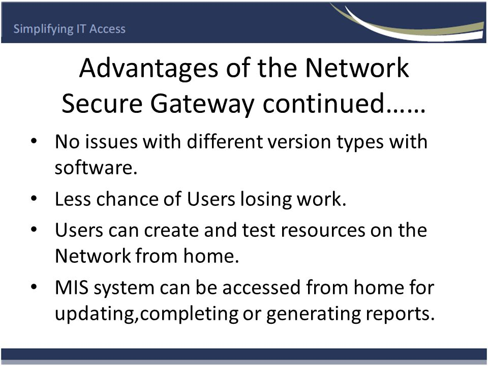Advantages of the Network Secure Gateway continued…… Integrated with AD using your Standard.