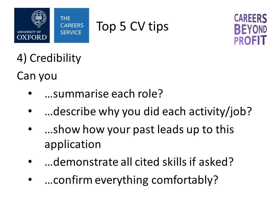 Top 5 CV tips 4) Credibility Can you …summarise each role.