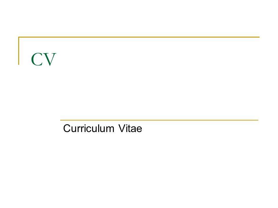 Producing your Curriculum Vitae What is a CV.