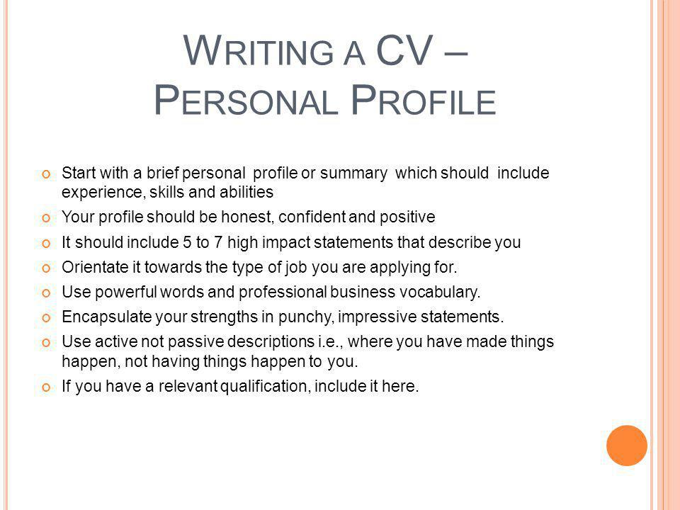 W RITING A CV – E DUCATION AND P ERSONAL D ETAILS Depending on the person and the job vacancy and the employer's expectations it is sometimes better to show education and qualifications in a separate section, rather than with personal details, as a way of giving them greater emphasis.