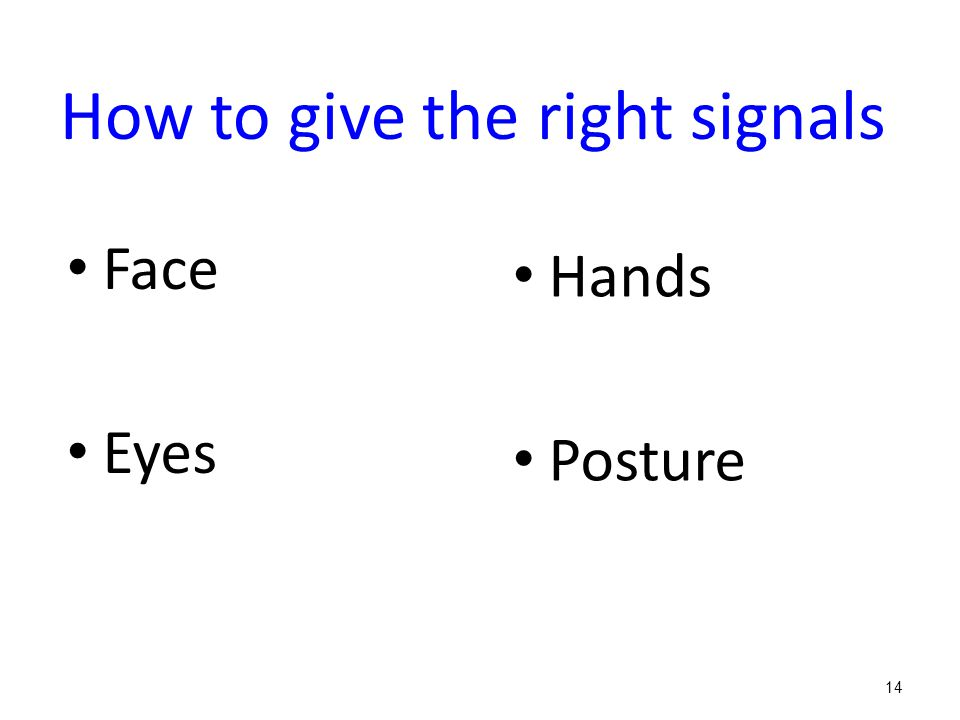 How to give the right signals Face Eyes Hands Posture 14