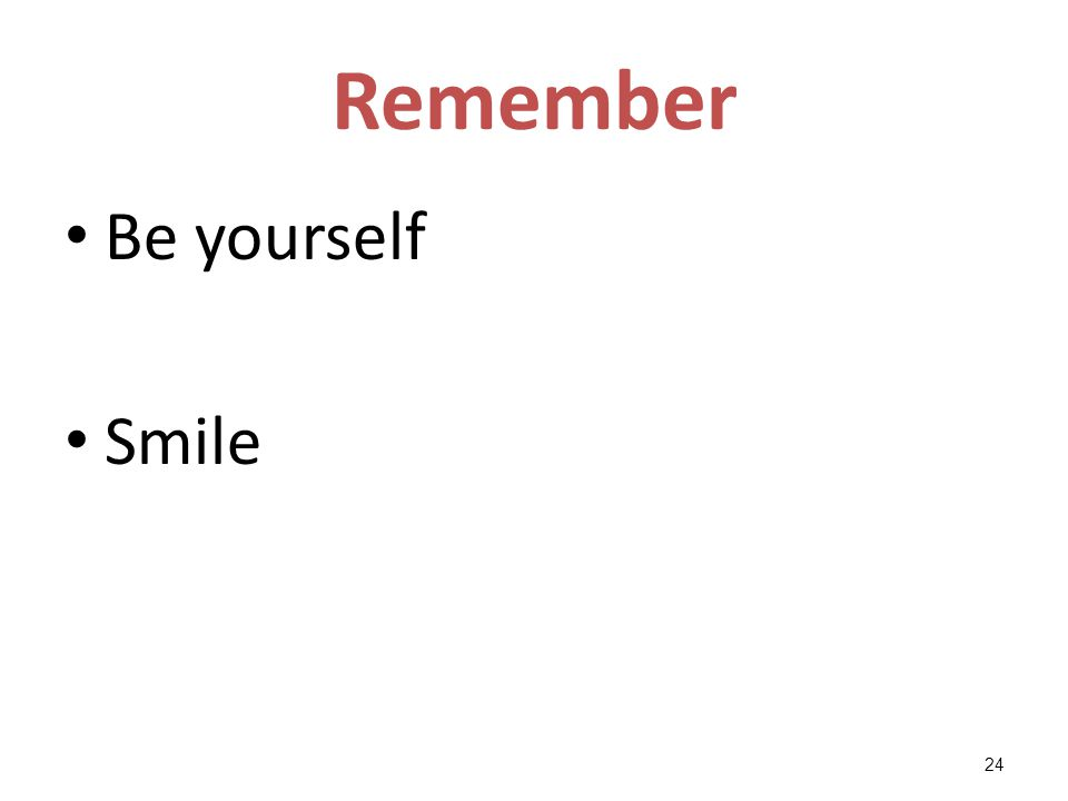 Remember Be yourself Smile 24