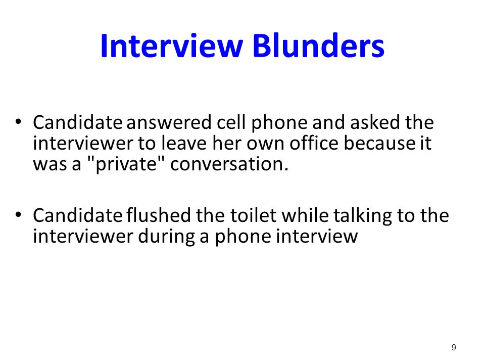 Interview Blunders Candidate answered cell phone and asked the interviewer to leave her own office because it was a private conversation.