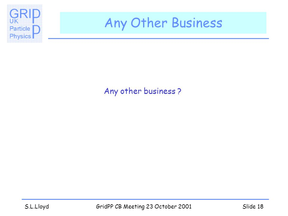S.L.LloydGridPP CB Meeting 23 October 2001Slide 18 Any Other Business Any other business