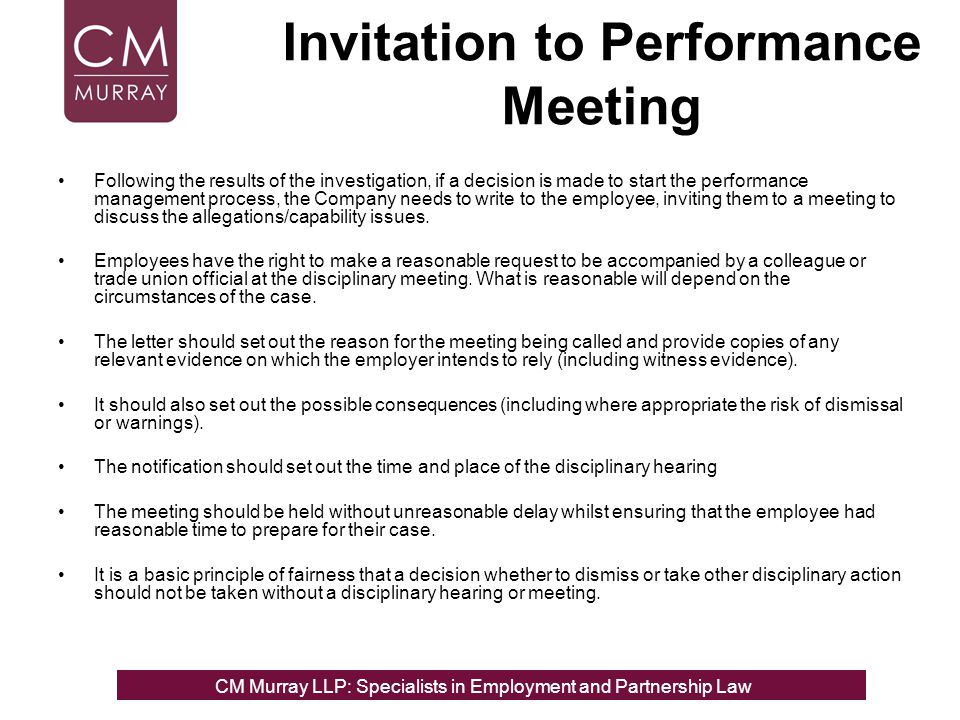 Invitation to Performance Meeting Following the results of the investigation, if a decision is made to start the performance management process, the C