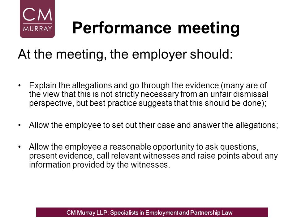 At the meeting, the employer should: Explain the allegations and go through the evidence (many are of the view that this is not strictly necessary fro