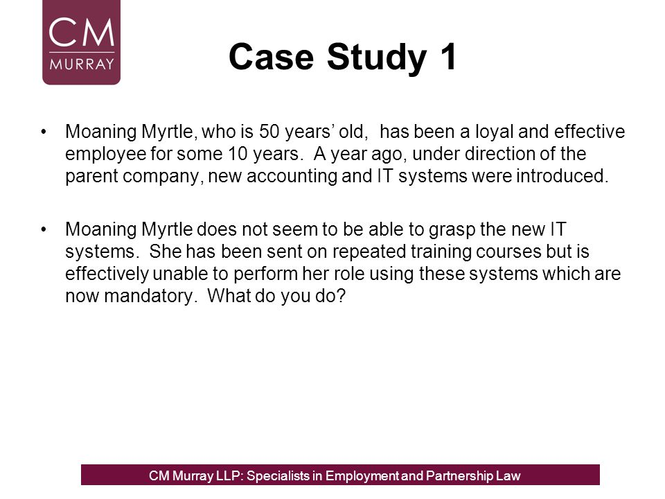 Case Study 1 Moaning Myrtle, who is 50 years' old, has been a loyal and effective employee for some 10 years. A year ago, under direction of the paren