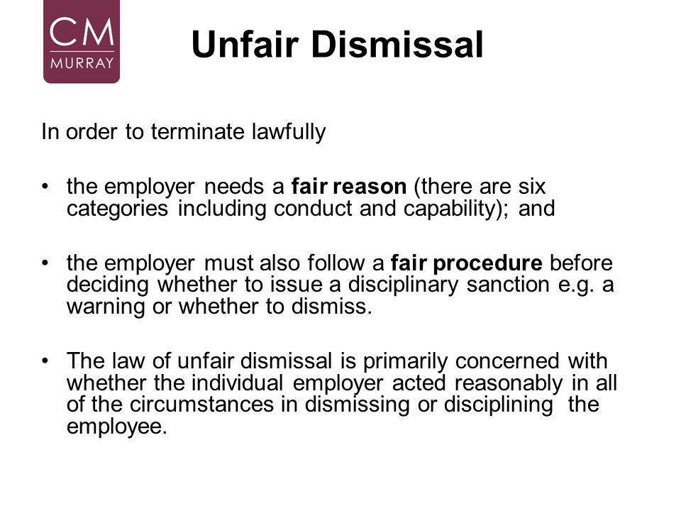 In order to terminate lawfully the employer needs a fair reason (there are six categories including conduct and capability); and the employer must als