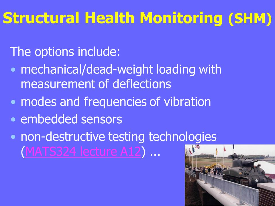 Structural Health Monitoring (SHM) The options include: mechanical/dead-weight loading with measurement of deflections modes and frequencies of vibrat