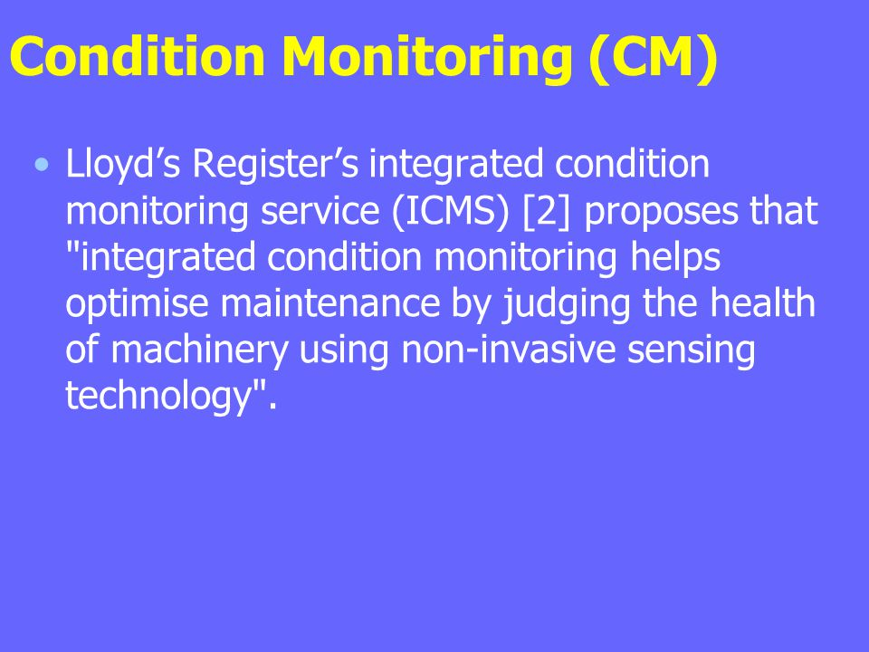 Condition Monitoring (CM) Lloyd's Register's integrated condition monitoring service (ICMS) [2] proposes that