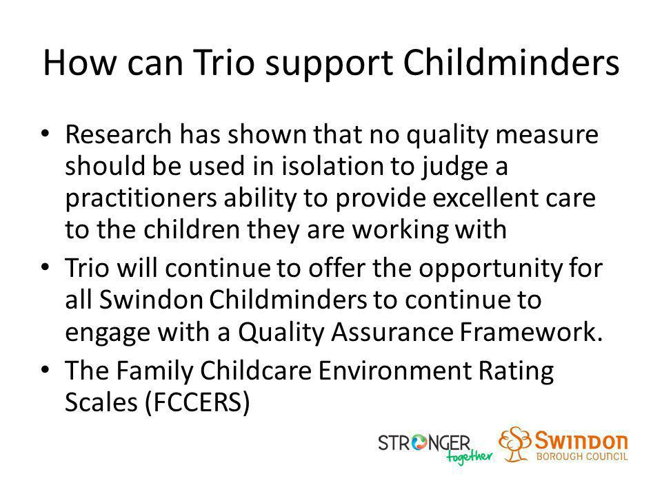 How can Trio support Childminders Research has shown that no quality measure should be used in isolation to judge a practitioners ability to provide e
