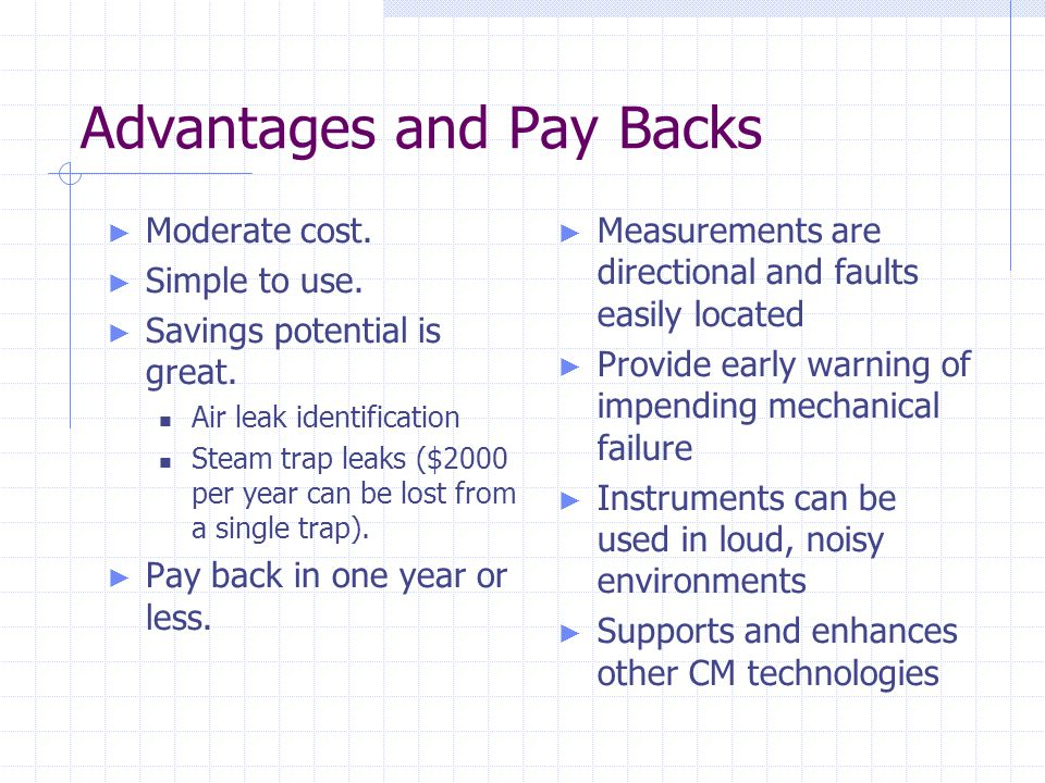 Advantages and Pay Backs ► Moderate cost.► Simple to use.