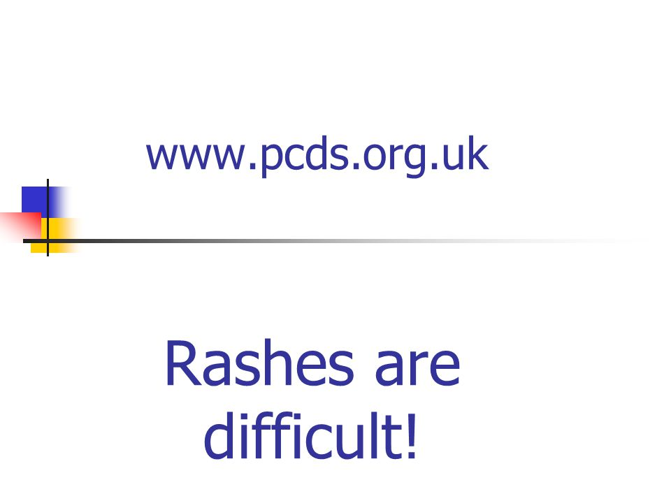 www.pcds.org.uk Rashes are difficult!