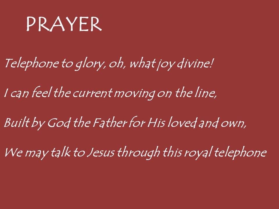 PRAYER Telephone to glory, oh, what joy divine.