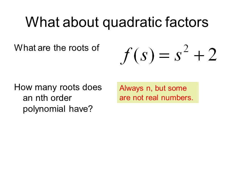 What about quadratic factors What are the roots of How many roots does an nth order polynomial have.