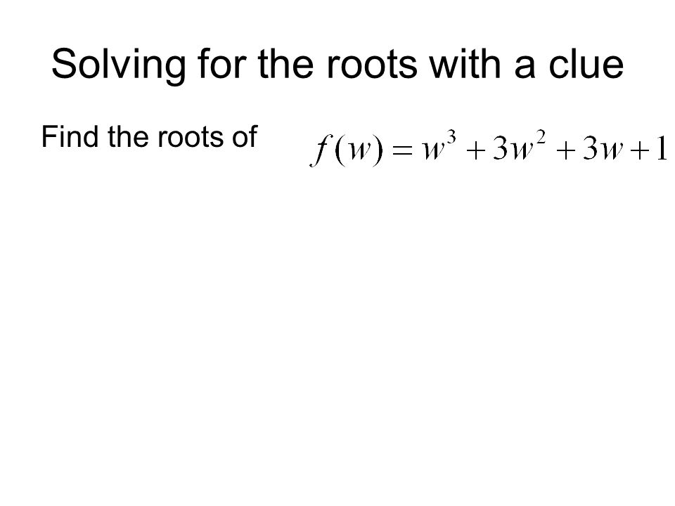 Solving for the roots with a clue Find the roots of
