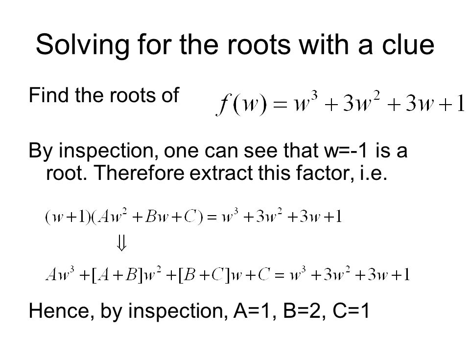 Solving for the roots with a clue Find the roots of By inspection, one can see that w=-1 is a root.