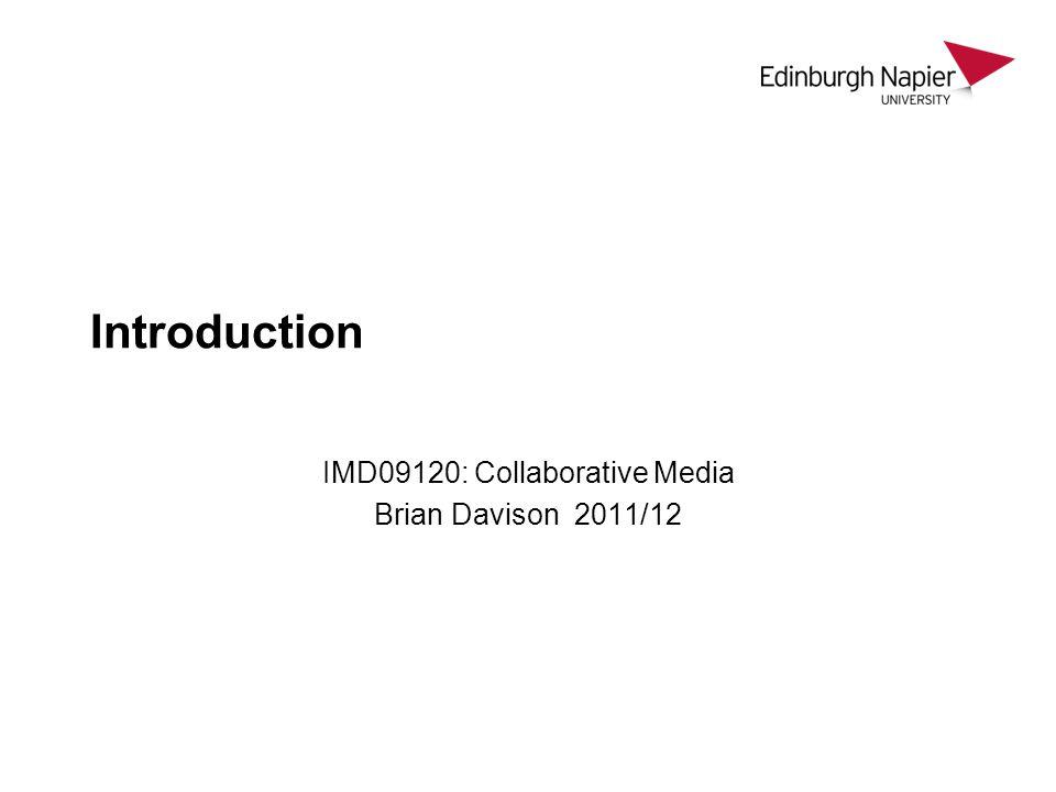 Introduction IMD09120: Collaborative Media Brian Davison 2011/12