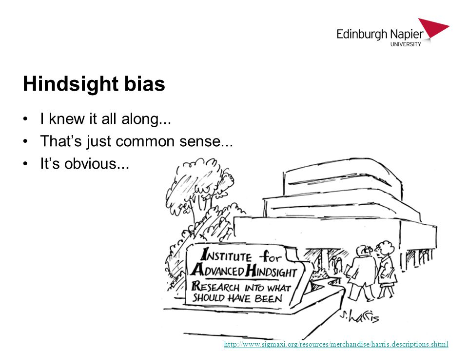 Hindsight bias I knew it all along... That's just common sense...