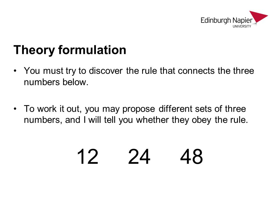 Theory formulation You must try to discover the rule that connects the three numbers below.