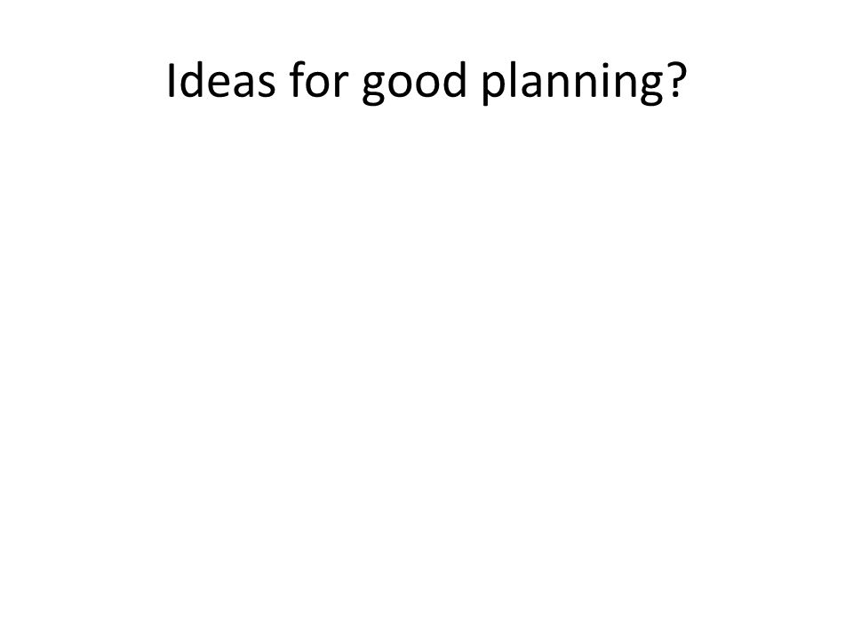 Ideas for good planning?