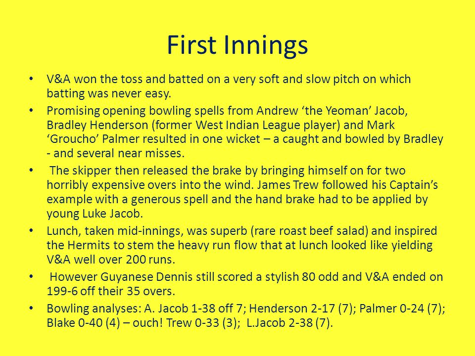 First Innings V&A won the toss and batted on a very soft and slow pitch on which batting was never easy.