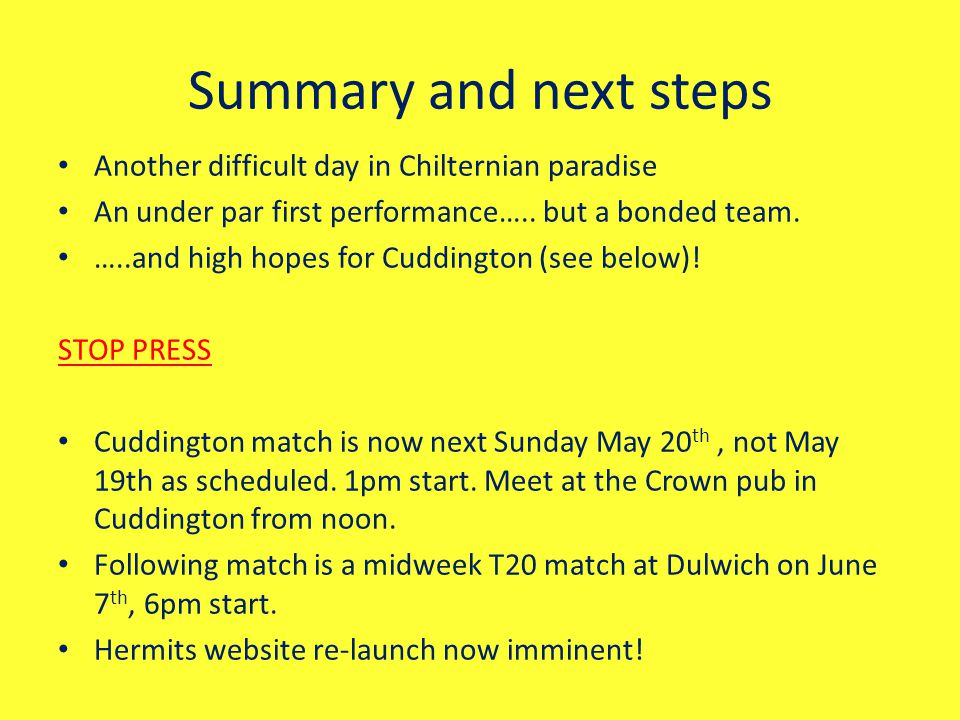 Summary and next steps Another difficult day in Chilternian paradise An under par first performance…..