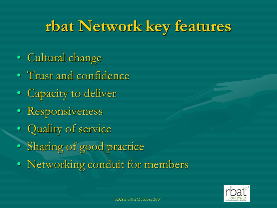 RASE 30th October 2007 Challenges Members running the Network from own resources – reducing central supportMembers running the Network from own resources – reducing central support Continuing to improve services to businessContinuing to improve services to business Growing the breadth and range of membersGrowing the breadth and range of members Adapting to new training demands/ new technologies / climate change etc.Adapting to new training demands/ new technologies / climate change etc.