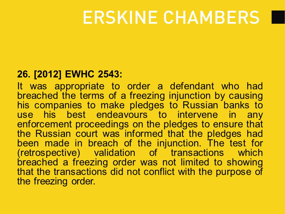 26. [2012] EWHC 2543: It was appropriate to order a defendant who had breached the terms of a freezing injunction by causing his companies to make ple
