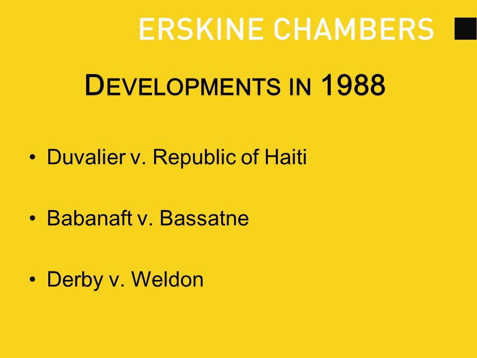 D EVELOPMENTS IN 1988 Duvalier v. Republic of Haiti Babanaft v. Bassatne Derby v. Weldon