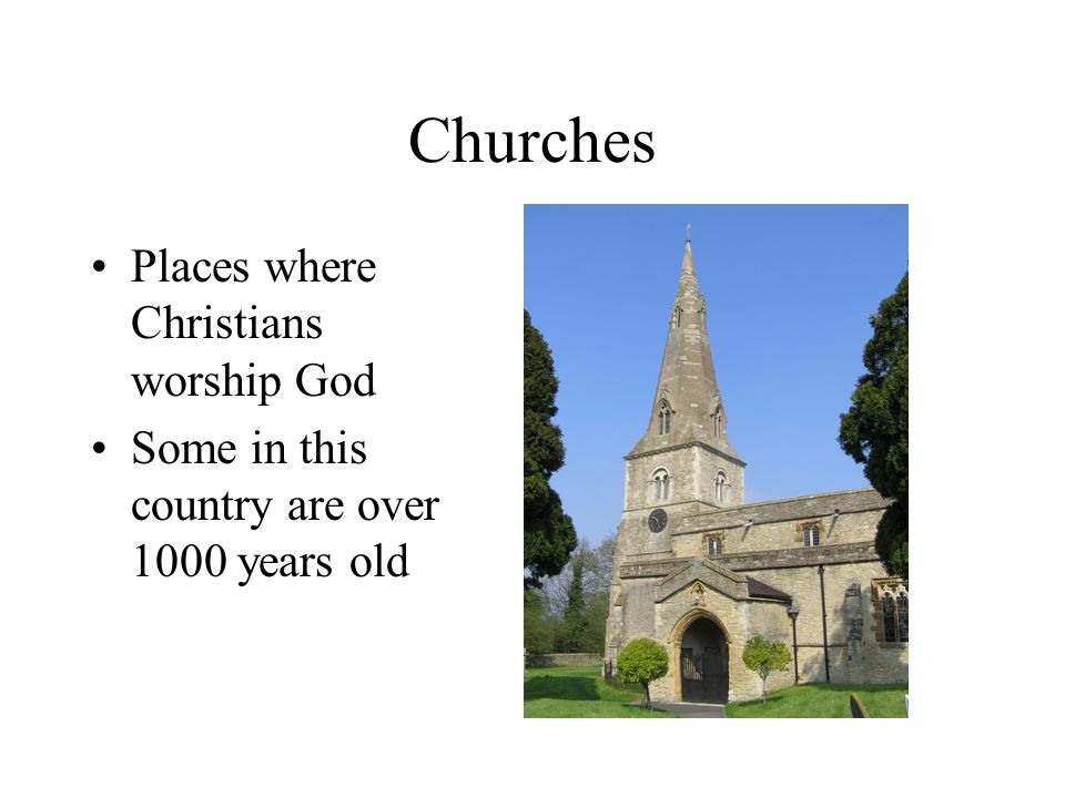 Examples of churches Nave (people) Sideaisle Porch Tower (bells) Chancel (altar) Which way is: East West South .